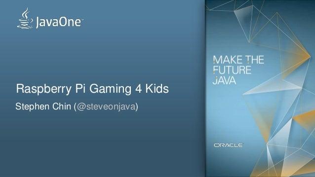 Raspberry Pi Gaming 4 Kids Stephen Chin (@steveonjava)