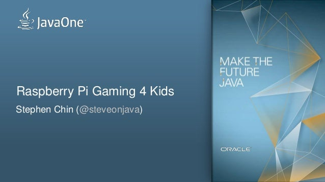 Raspberry Pi Gaming 4 Kids Stephen Chin (@steveonjava)