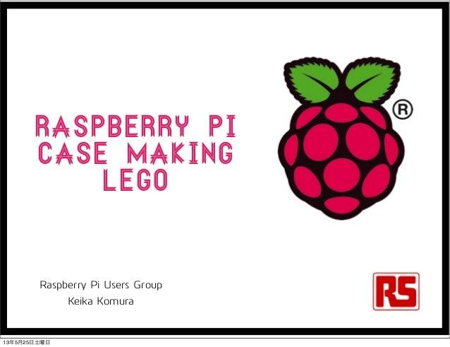 Raspberry picase MakingLegoRaspberry Pi Users GroupKeika Komura13年5月25日土曜日