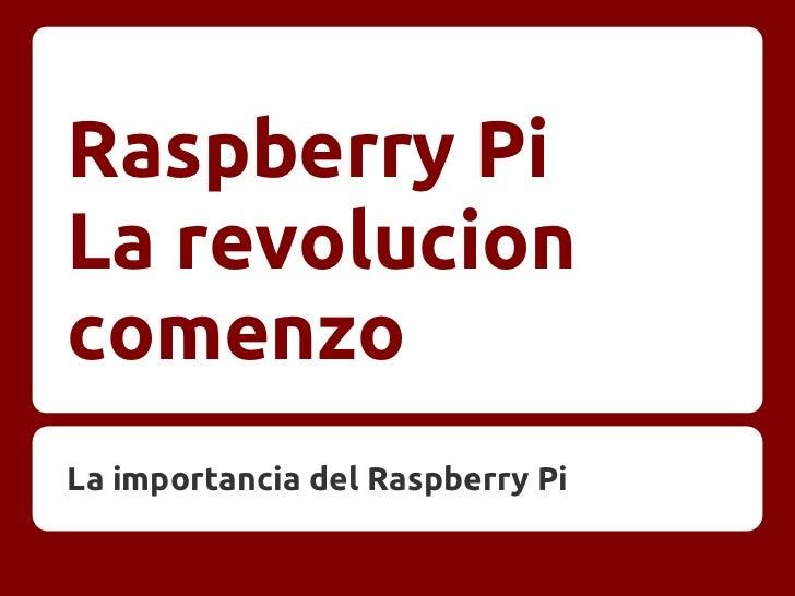 Raspberry PiLa revolucioncomenzoLa importancia del Raspberry Pi