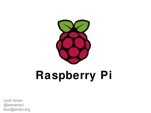 Leon Anavi @leonanavi leon@anavi.org Raspberry Pi