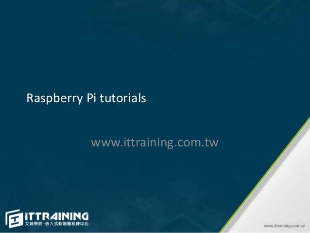 Raspberry Pi tutorials www.ittraining.com.tw