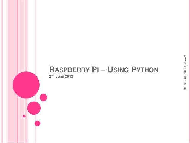 RASPBERRY PI – USING PYTHON2ND JUNE 2013www.sf-innovations.co.uk