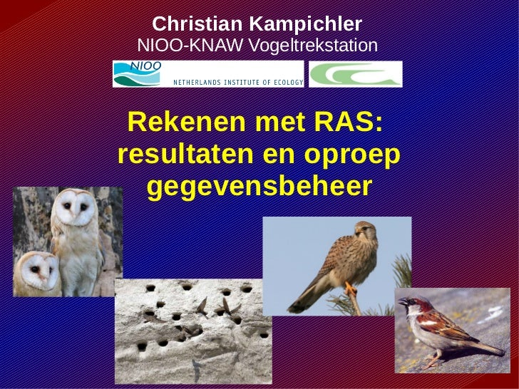 Christian Kampichler NIOO-KNAW Vogeltrekstation Rekenen met RAS:resultaten en oproep  gegevensbeheer