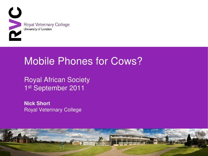 Mobile Phones for Cows?Royal African Society1st September 2011Nick Short Royal Veterinary College<br />