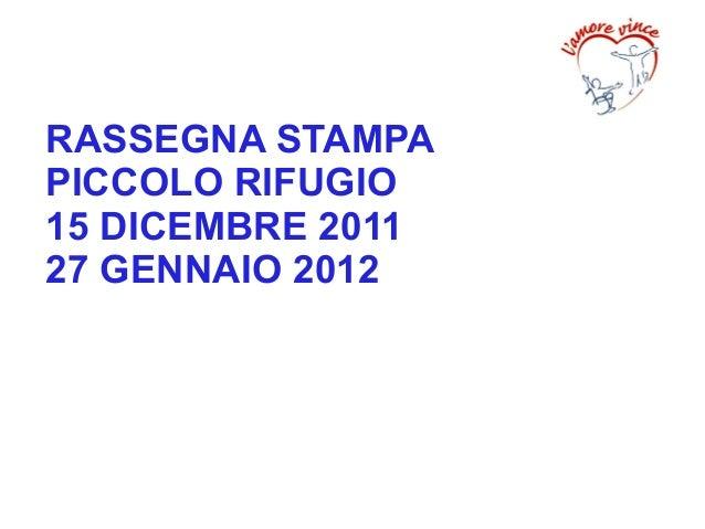 RASSEGNA STAMPA PICCOLO RIFUGIO 15 DICEMBRE 2011 27 GENNAIO 2012