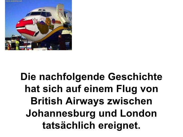 Die nachfolgende Geschichte hat sich auf einem Flug von British Airways zwischen Johannesburg und London tatsächlich ereig...