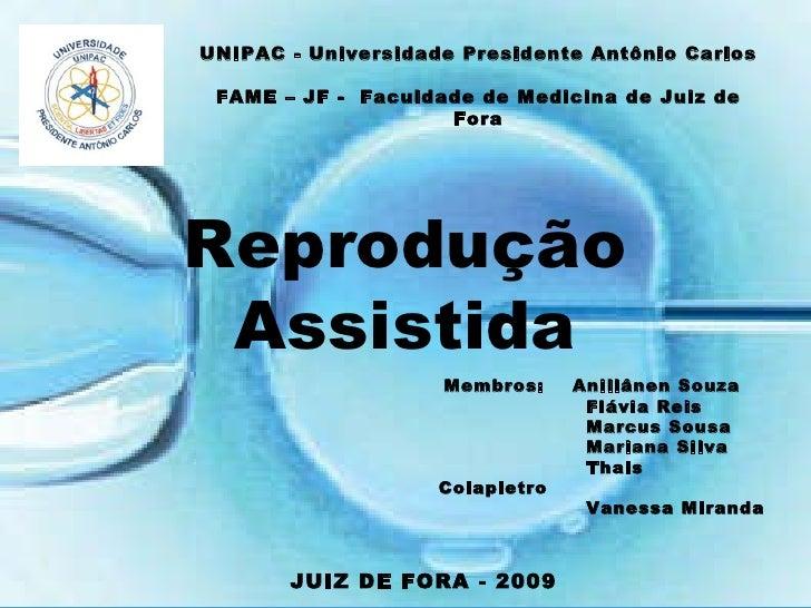 UNIPAC - Universidade Presidente Antônio Carlos  FAME – JF -  Faculdade de Medicina de Juiz de Fora Reprodução Assistida M...