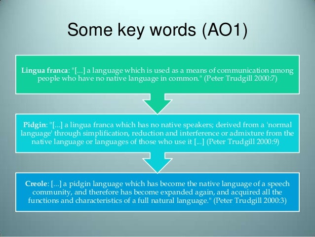Some key words (AO1) Creole: [...] a pidgin language which has become the native language of a speech community, and there...