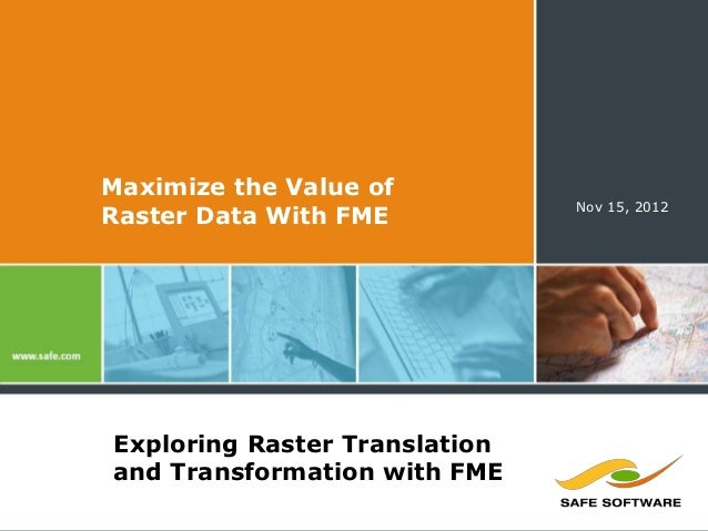 Maximize the Value of                               Nov 15, 2012Raster Data With FMEExploring Raster Translationand Transf...
