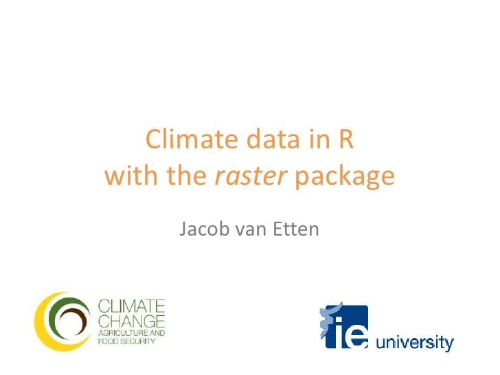 Climate data in R with the raster package<br />Jacob van Etten<br />