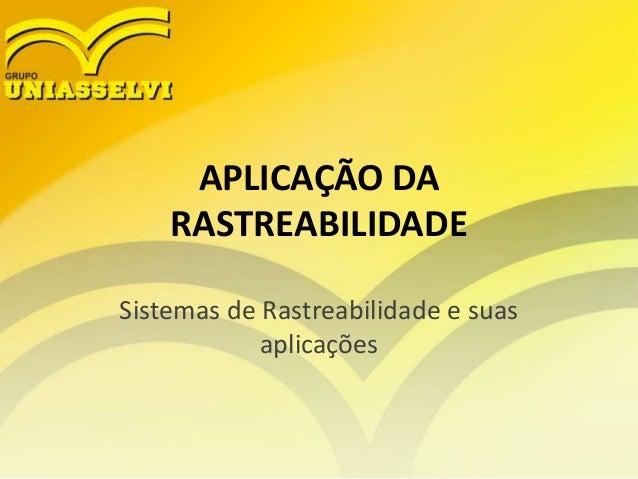 APLICAÇÃO DA RASTREABILIDADE Sistemas de Rastreabilidade e suas aplicações