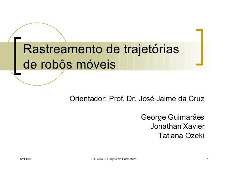 Rastreamento de trajetórias de robôs móveis Orientador: Prof. Dr. José Jaime da Cruz George Guimarães Jonathan Xavier Tati...