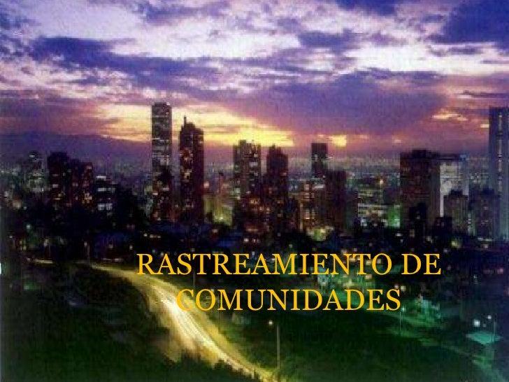 RASTREAMIENTO DE COMUNIDADES<br />