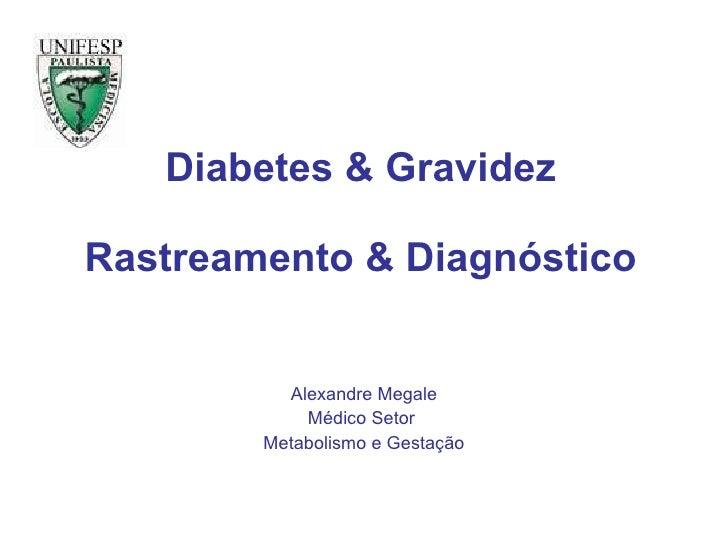 Diabetes & Gravidez Rastreamento & Diagnóstico Alexandre Megale Médico Setor  Metabolismo e Gestação
