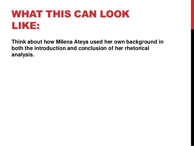 WHAT THIS CAN LOOK LIKE: Think about how Milena Ateya used her own background in both the introduction and conclusion of h...