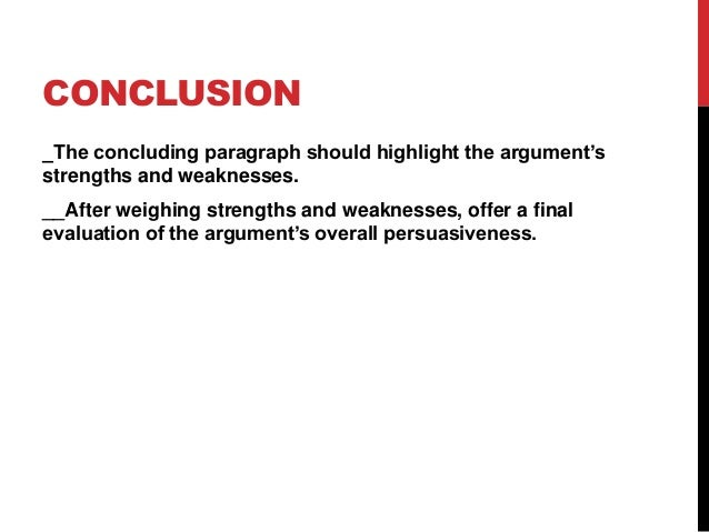 CONCLUSION _The concluding paragraph should highlight the argument's strengths and weaknesses. __After weighing strengths ...