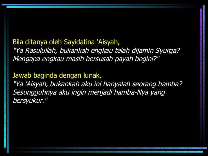 """Bila ditanya oleh Sayidatina 'Aisyah,   """"Ya Rasulullah, bukankah engkau telah dijamin Syurga? Mengapa engkau masih be..."""