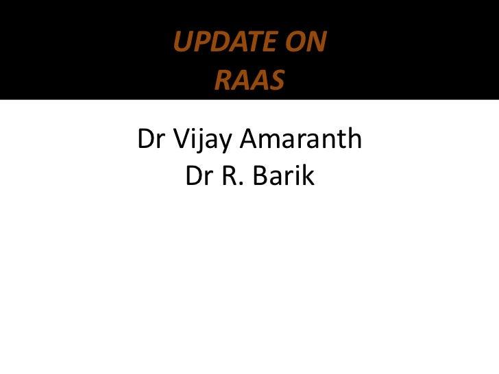 UPDATE ON    RAASDr Vijay Amaranth    Dr R. Barik