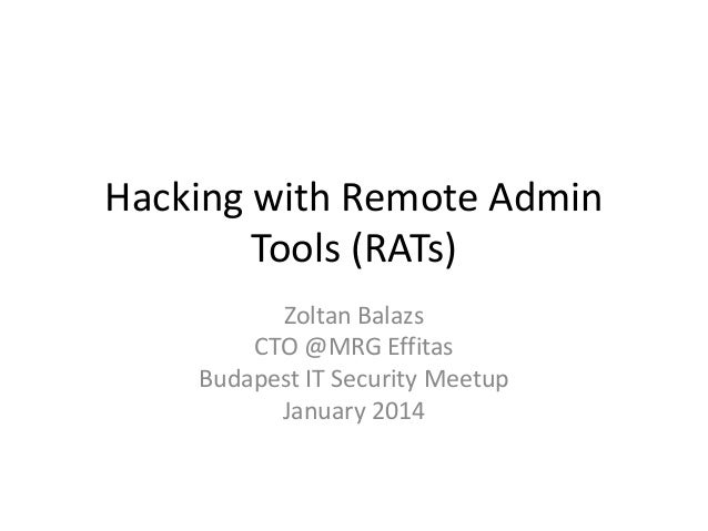Hacking with Remote Admin Tools (RATs) Zoltan Balazs CTO @MRG Effitas Budapest IT Security Meetup January 2014