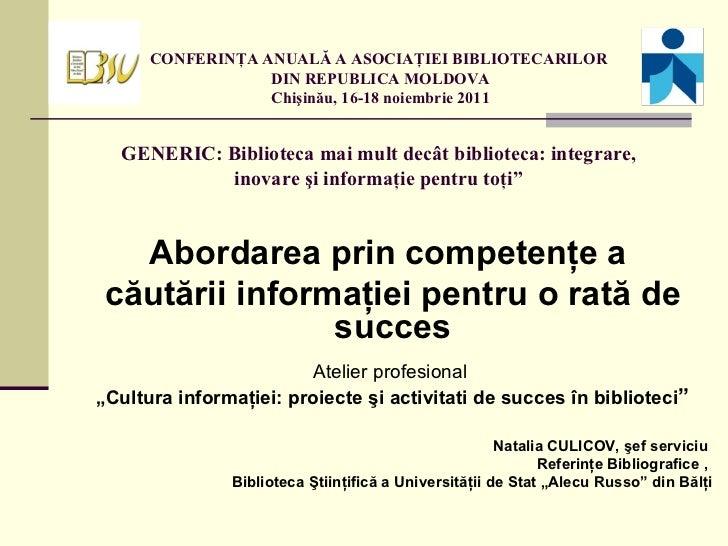 CONFERINŢA ANUALĂ A ASOCIAŢIEI BIBLIOTECARILOR  DIN REPUBLICA MOLDOVA  Chişinău, 16-18 noiembrie 2011 GENERIC: Biblioteca ...