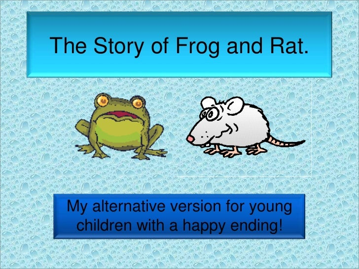 The Story of Frog and Rat.<br />My alternative version for young children with a happy ending!<br />