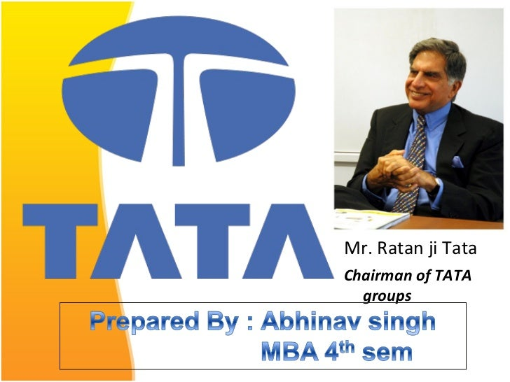 Mr. Ratan ji TataChairman of TATA  groups