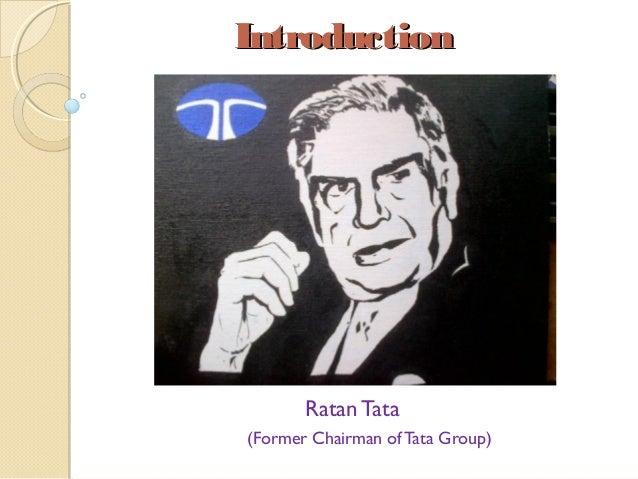 IntroductionIntroduction Ratan Tata (Former Chairman of Tata Group)