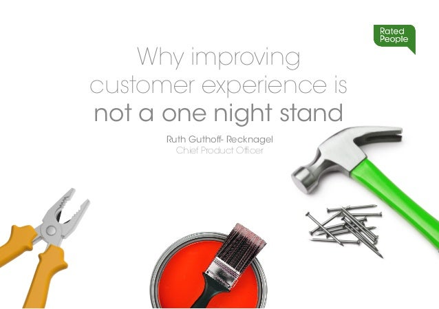 Ruth Guthoff- Recknagel Chief Product Officer Why improving customer experience is not a one night stand