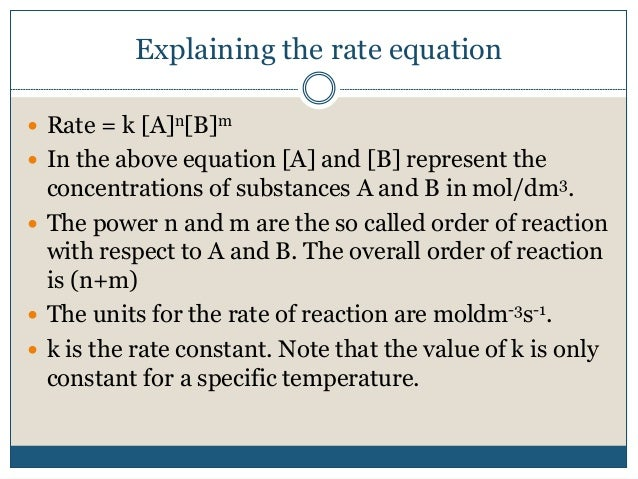 Explaining the rate equation  Rate = k [A]n[B]m  In the above equation [A] and [B] represent the concentrations of subst...
