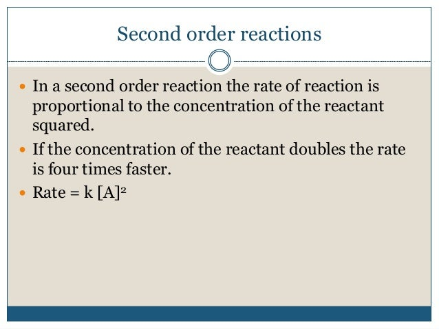 Second order reactions  In a second order reaction the rate of reaction is proportional to the concentration of the react...