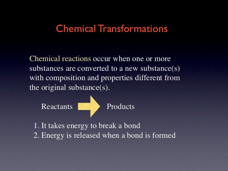 Chemical TransformationsChemical reactions occur when one or moresubstances are converted to a new substance(s)with compos...