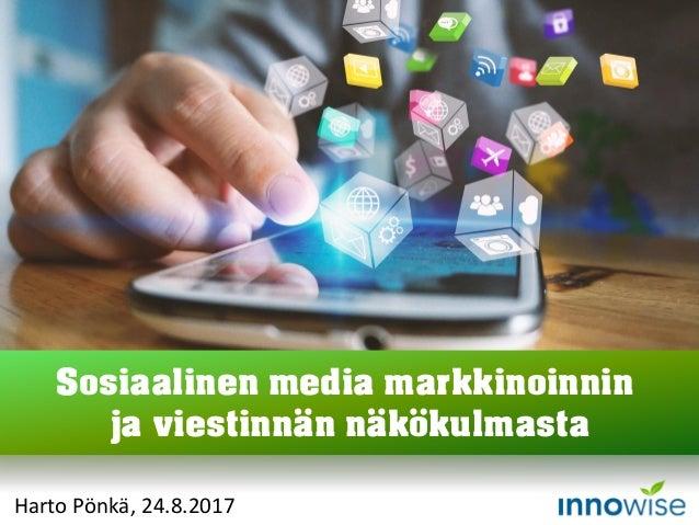 Harto Pönkä, 24.8.2017 Sosiaalinen media markkinoinnin ja viestinnän näkökulmasta