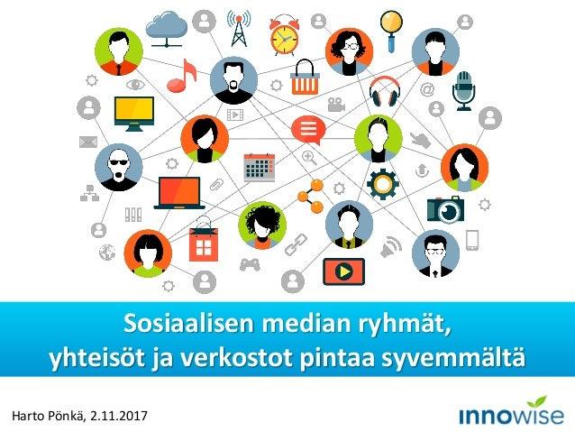 Harto Pönkä, 2.11.2017 Sosiaalisen median ryhmät, yhteisöt ja verkostot pintaa syvemmältä