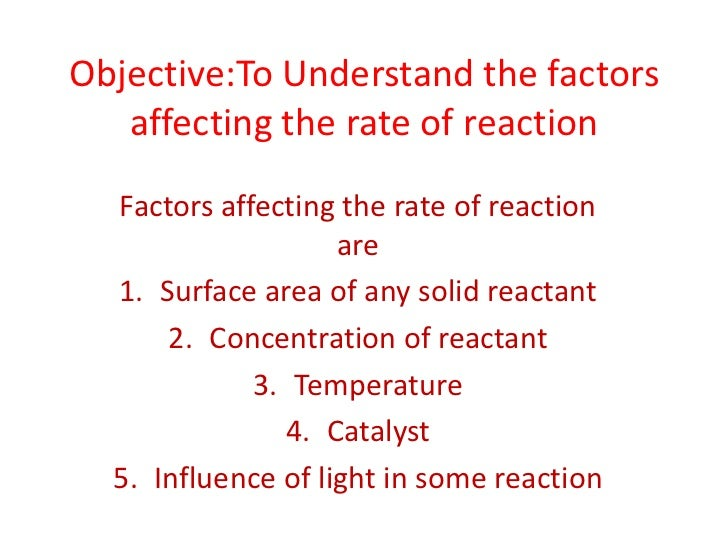 Objective:To Understand the factors   affecting the rate of reaction  Factors affecting the rate of reaction              ...