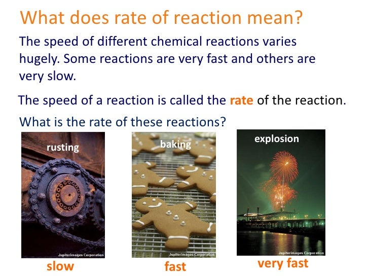 What does rate of reaction mean?<br />The speed of different chemical reactions varies hugely. Some reactions are very fas...