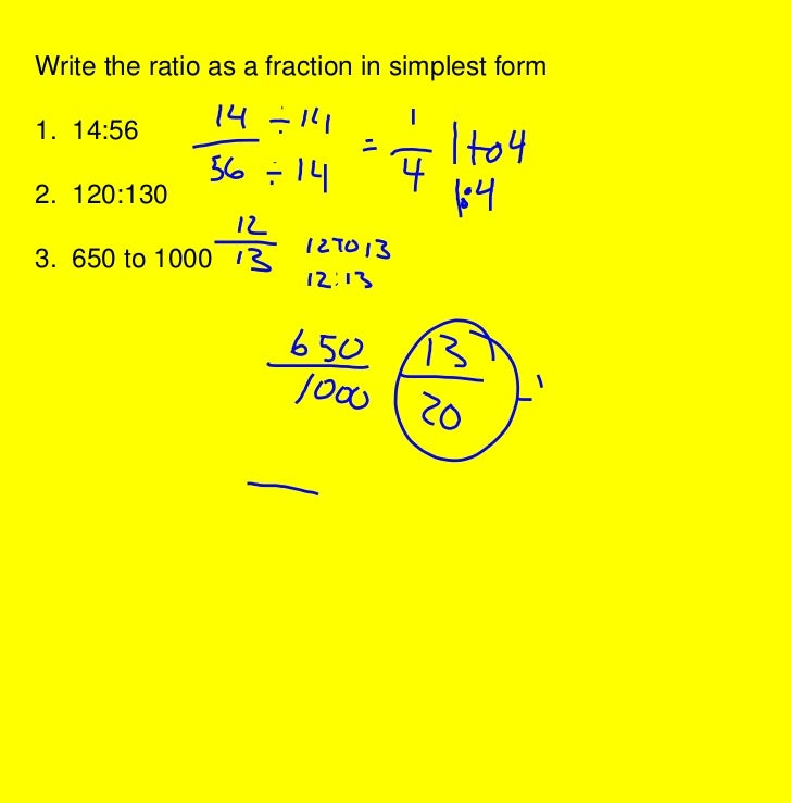 Write the ratio as a fraction in simplest form<br />1.  14:56<br />2.  120:130<br />3.  650 to 1000<br />