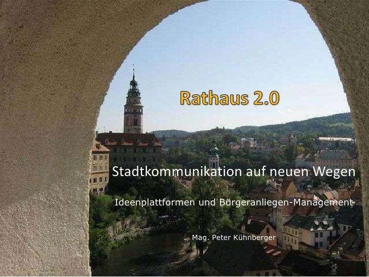 Ideenplattformen und Bürgeranliegen-Management Mag. Peter Kühnberger Stadtkommunikation auf neuen Wegen