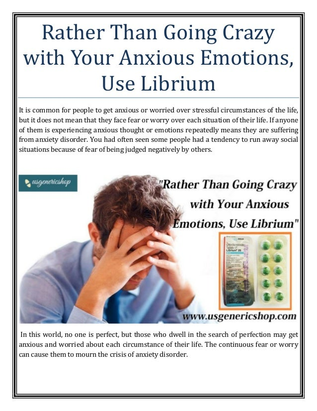 Rather Than Going Crazy with Your Anxious Emotions, Use Librium It is common for people to get anxious or worried over str...