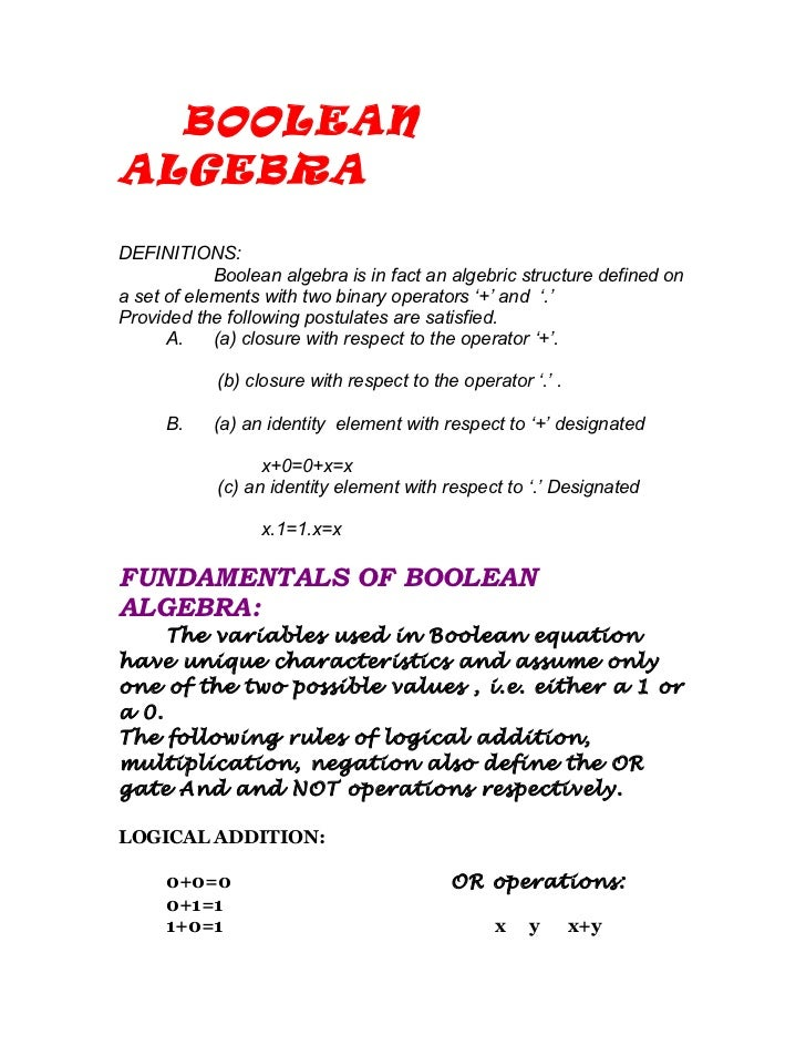 BOOLEANALGEBRADEFINITIONS:            Boolean algebra is in fact an algebric structure defined ona set of elements with tw...