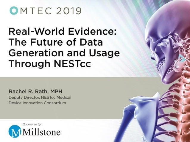 Rachel R. Rath, MBA, MPH Chief of Staff, NESTcc Wednesday, June 12, 2019 Real-World Evidence: The Future of Data Generatio...