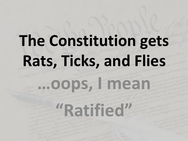 "The Constitution getsRats, Ticks, and Flies  …oops, I mean   ""Ratified"""