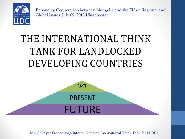 THE INTERNATIONAL THINK TANK FOR LANDLOCKED DEVELOPING COUNTRIES Enhancing Cooperation between Mongolia and the EU on Regi...