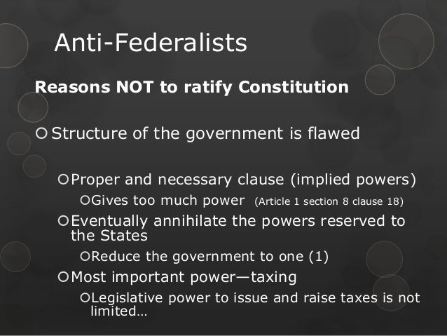 anti federalist v federalist ratifying the constitution Struggle over ratification: federalists vs anti-federalists federalist beliefs 1 articles of confederation were weak and ineffective so constitution was needed 2 national government needed to be stronger, so it could function correctly 3 the national government should be able to control .