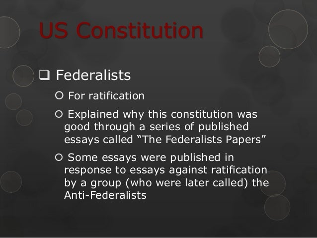 what were the essays urging ratification of the constitution called The essays urging ratification debates were known  hamilton's constitution would have called for a president elected for life with the the essays had an immediate.
