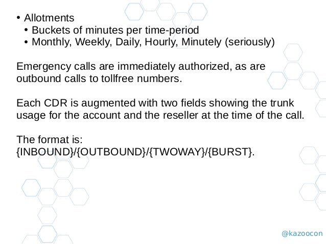 @kazoocon ● Allotments ● Buckets of minutes per time-period ● Monthly, Weekly, Daily, Hourly, Minutely (seriously) Emergen...