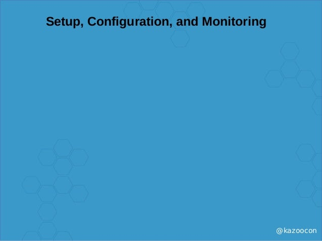 @kazoocon Setup, Configuration, and Monitoring