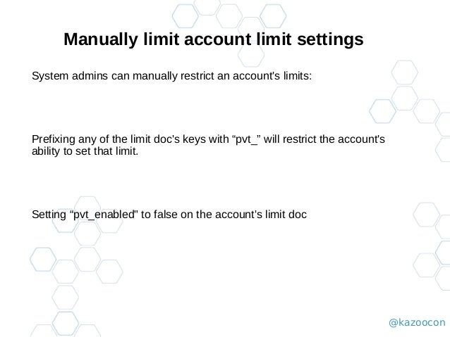 @kazoocon Manually limit account limit settings System admins can manually restrict an account's limits: Prefixing any of ...