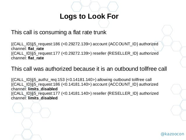 @kazoocon Logs to Look For This call is consuming a flat rate trunk  {CALL_ID} j5_request:186 (<0.29272.139>) account {ACC...