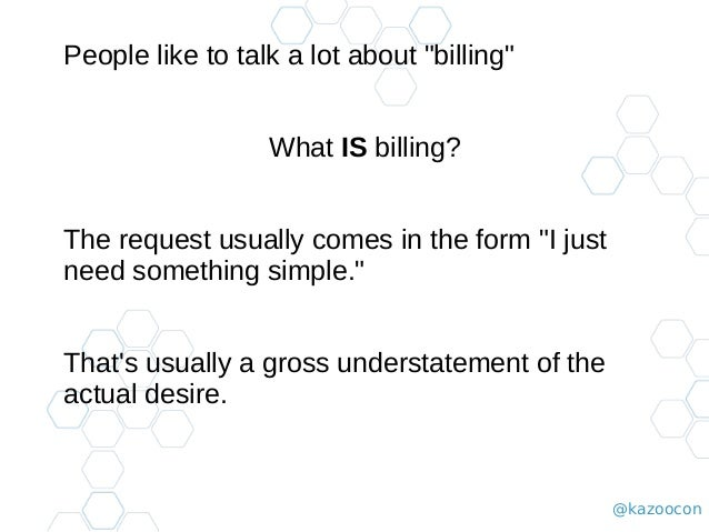"""@kazoocon People like to talk a lot about """"billing"""" What IS billing? The request usually comes in the form """"I just need so..."""